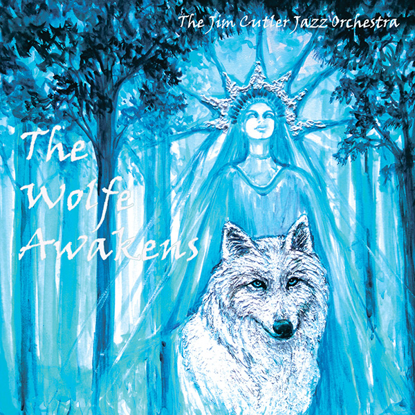 The Wolfe Awakens - The Jim Cutler Jazz Orchestra Album Cover - Artwork of Goddess and White Wolf in trees